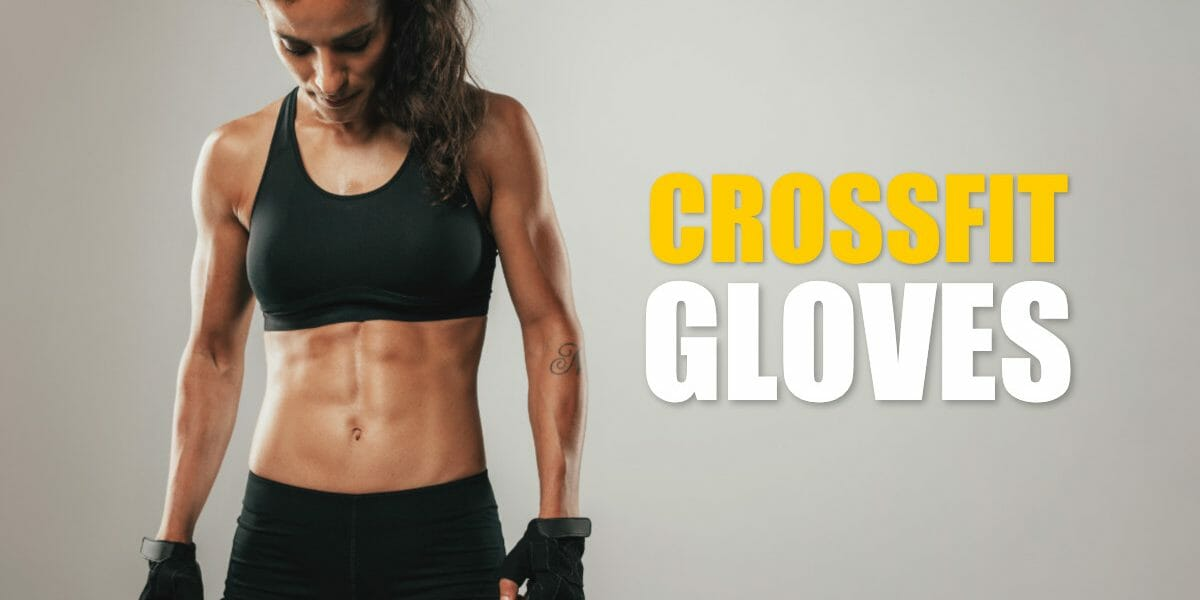 Best CrossFit Gloves – Top 9 Picks and Buying Guide