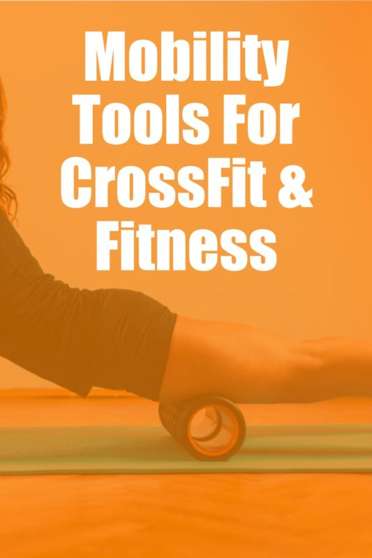 The best Mobility Tools for CrossFit Training